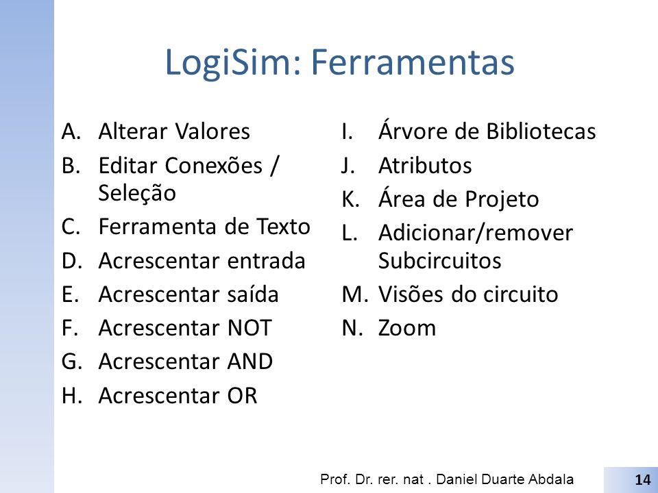 LogiSim: Ferramentas Alterar Valores Editar Conexões / Seleção