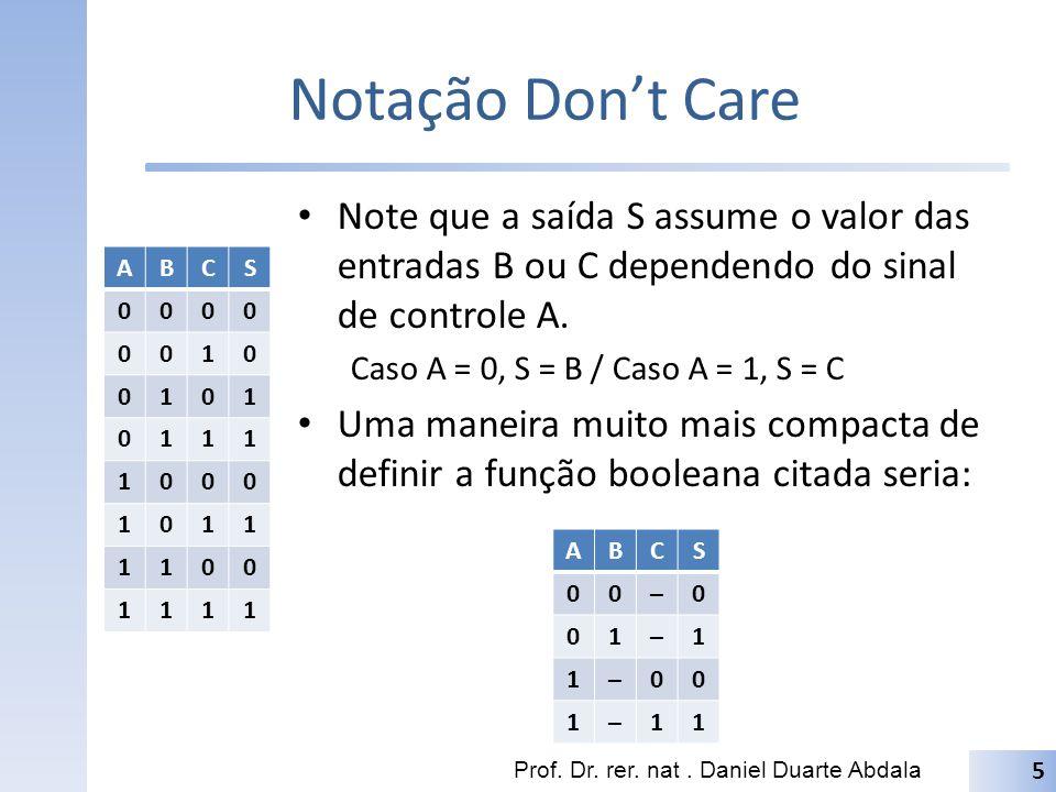 Notação Don't Care Note que a saída S assume o valor das entradas B ou C dependendo do sinal de controle A.