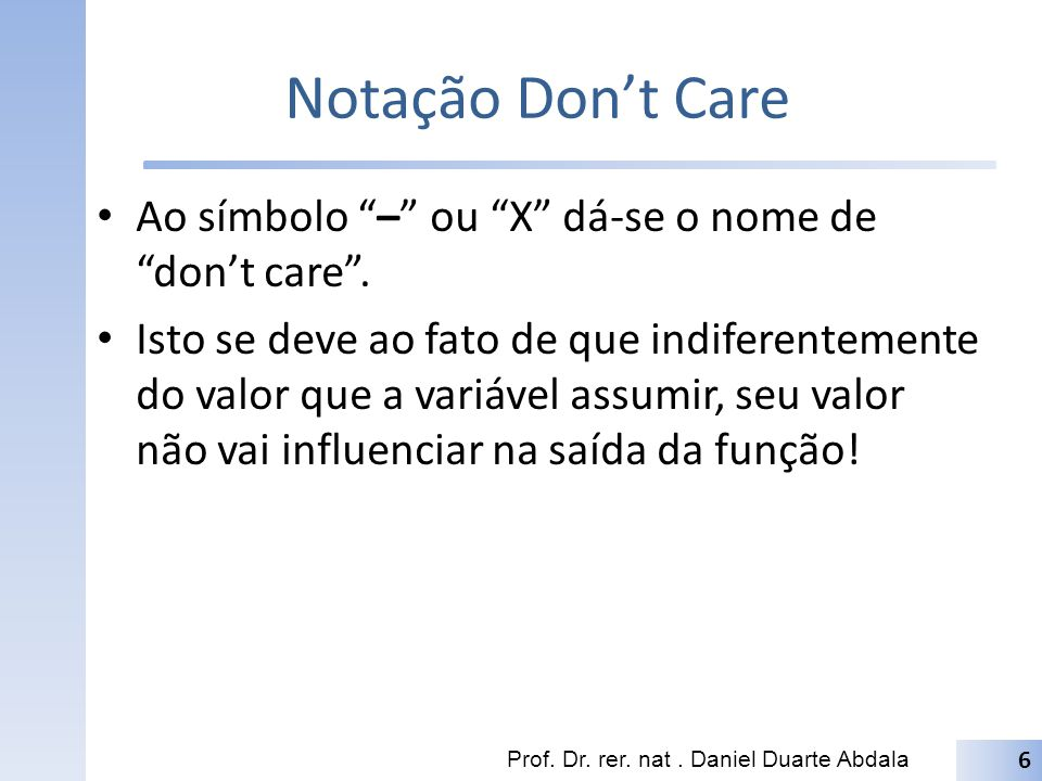 Notação Don't Care Ao símbolo – ou X dá-se o nome de don't care .