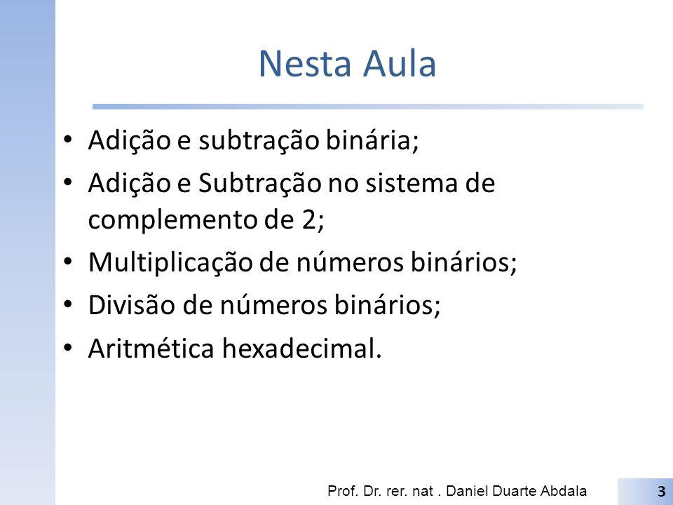 Nesta Aula Adição e subtração binária;