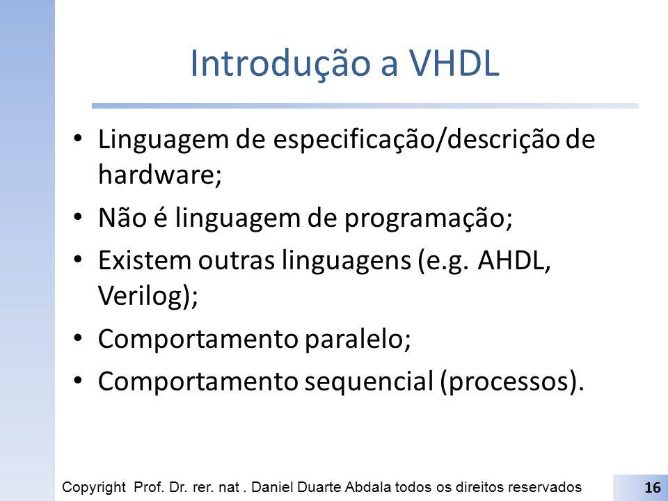 Introdução a VHDL Linguagem de especificação/descrição de hardware;