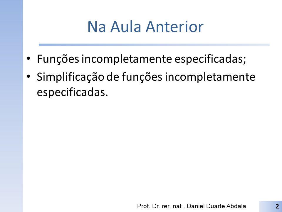 Na Aula Anterior Funções incompletamente especificadas;