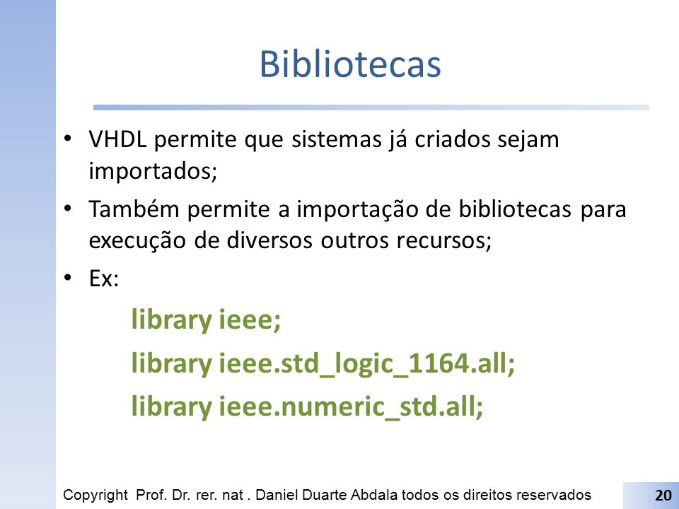 Bibliotecas library ieee; library ieee.std_logic_1164.all;