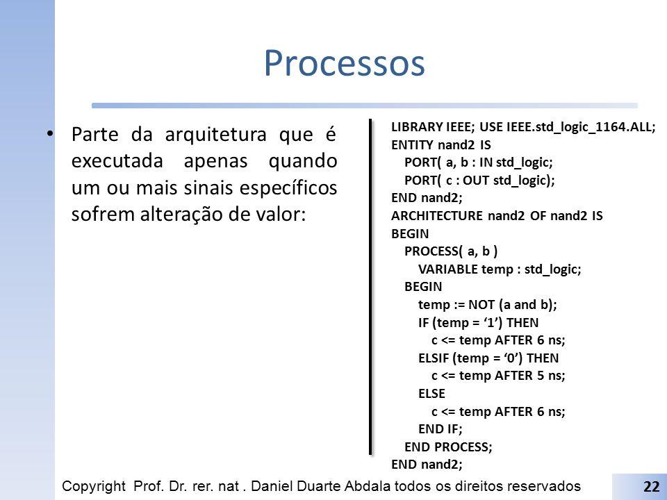 Processos Parte da arquitetura que é executada apenas quando um ou mais sinais específicos sofrem alteração de valor: