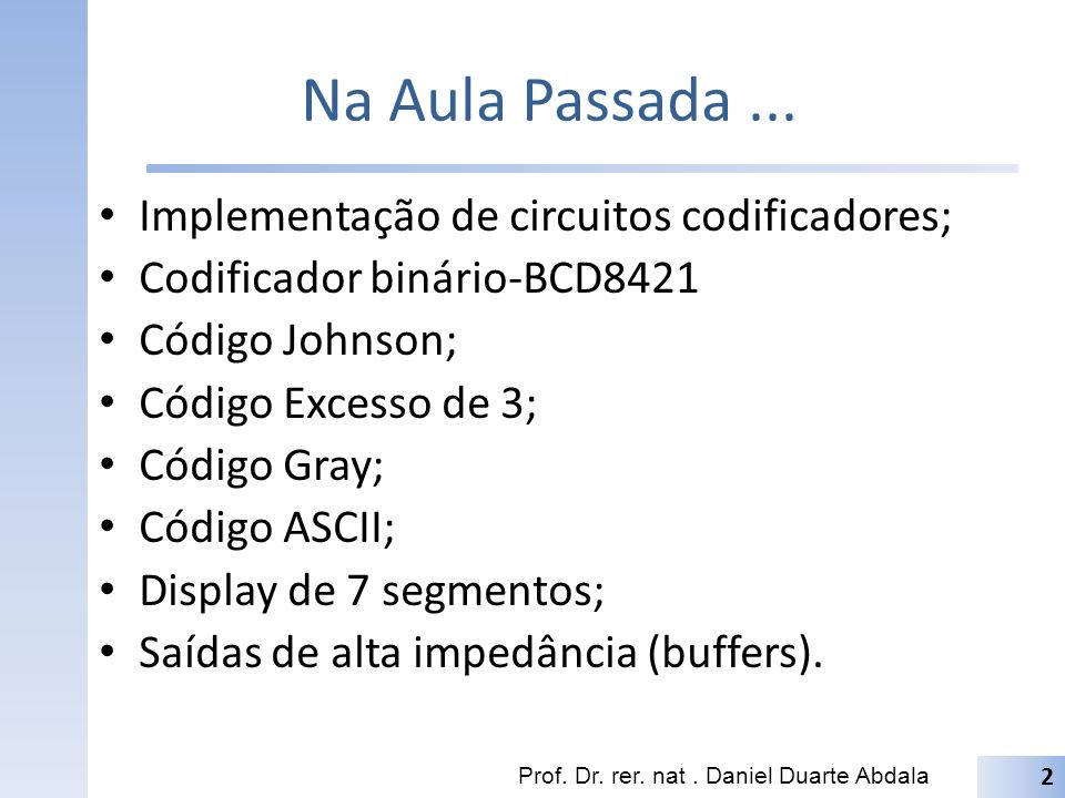 Na Aula Passada ... Implementação de circuitos codificadores;