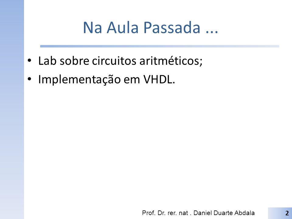 Na Aula Passada ... Lab sobre circuitos aritméticos;