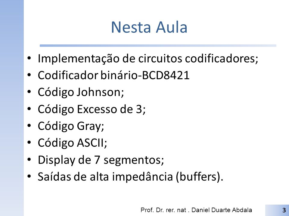 Nesta Aula Implementação de circuitos codificadores;
