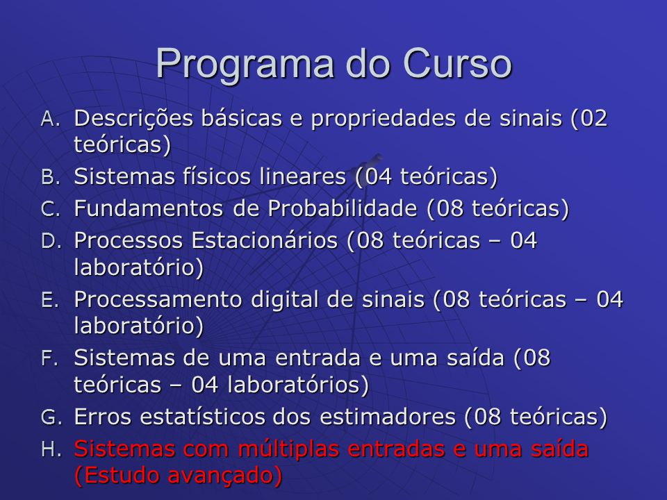 Programa do Curso Descrições básicas e propriedades de sinais (02 teóricas) Sistemas físicos lineares (04 teóricas)