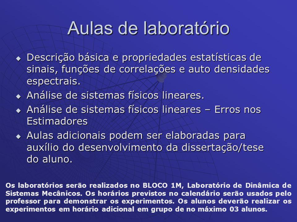 Aulas de laboratório Descrição básica e propriedades estatísticas de sinais, funções de correlações e auto densidades espectrais.
