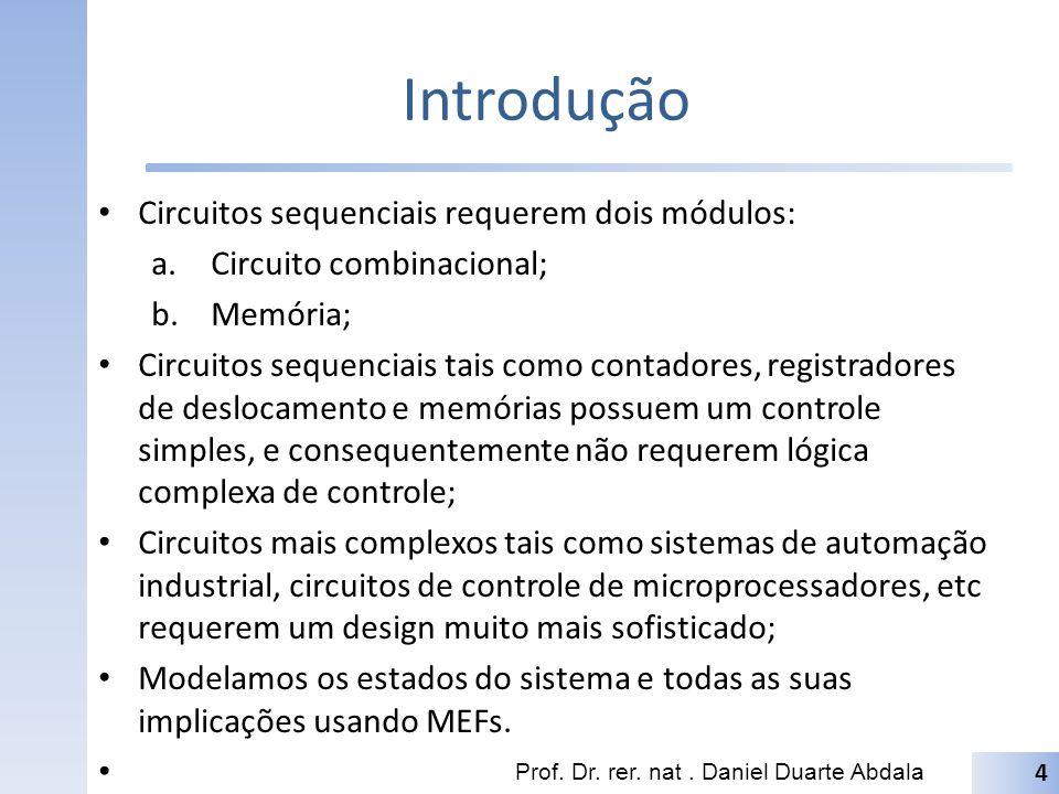 Introdução Circuitos sequenciais requerem dois módulos: