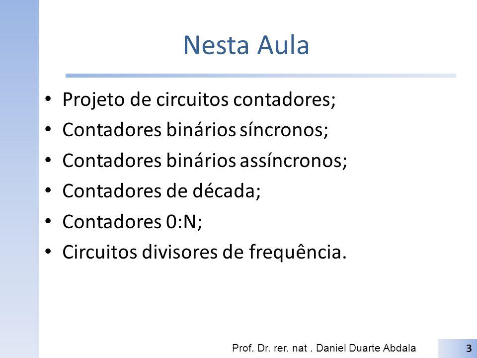 Nesta Aula Projeto de circuitos contadores;