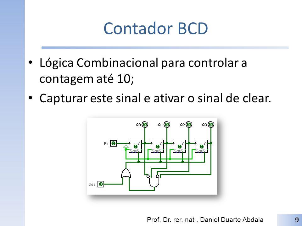 Contador BCD Lógica Combinacional para controlar a contagem até 10;