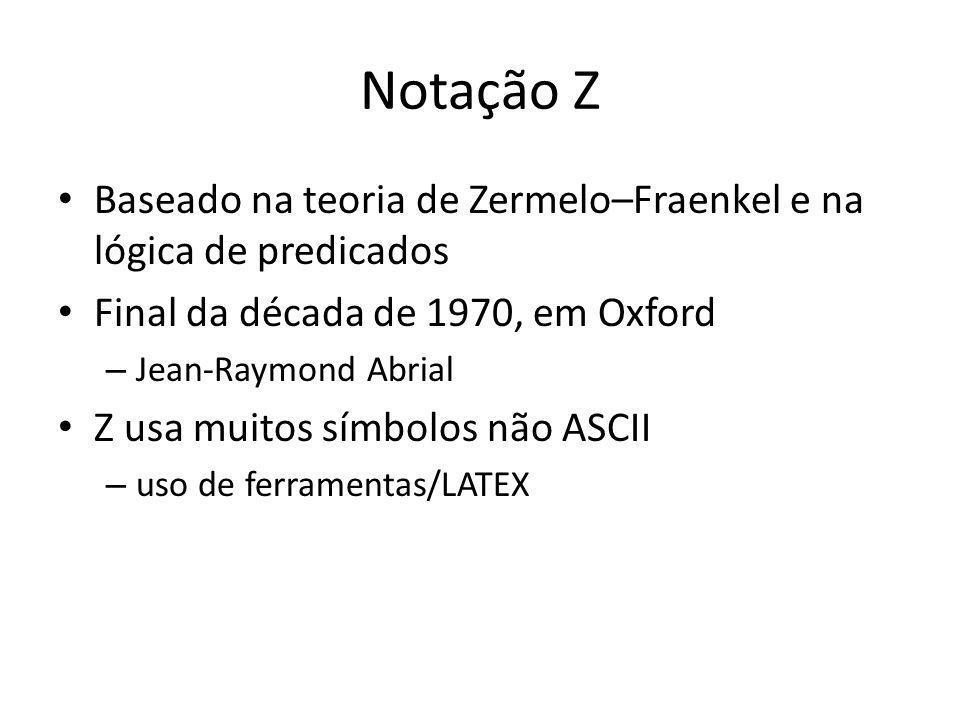 Notação Z Baseado na teoria de Zermelo–Fraenkel e na lógica de predicados. Final da década de 1970, em Oxford.