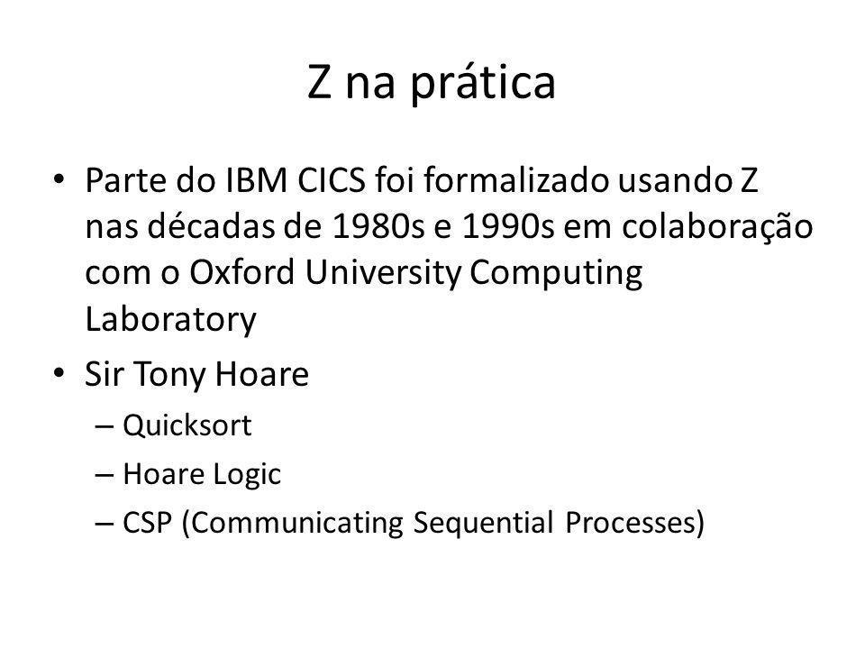 Z na prática Parte do IBM CICS foi formalizado usando Z nas décadas de 1980s e 1990s em colaboração com o Oxford University Computing Laboratory.