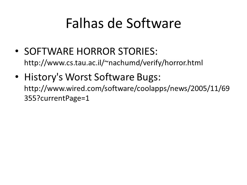 Falhas de Software SOFTWARE HORROR STORIES: http://www.cs.tau.ac.il/~nachumd/verify/horror.html.