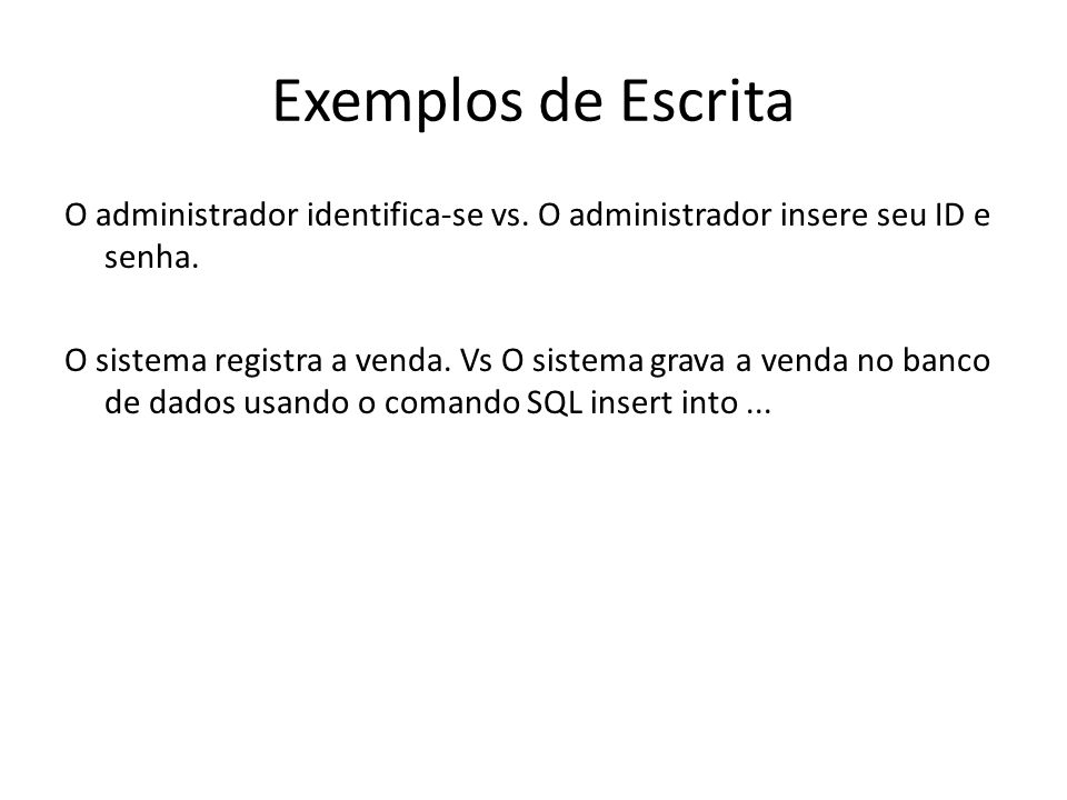 Exemplos de Escrita O administrador identifica-se vs. O administrador insere seu ID e senha.