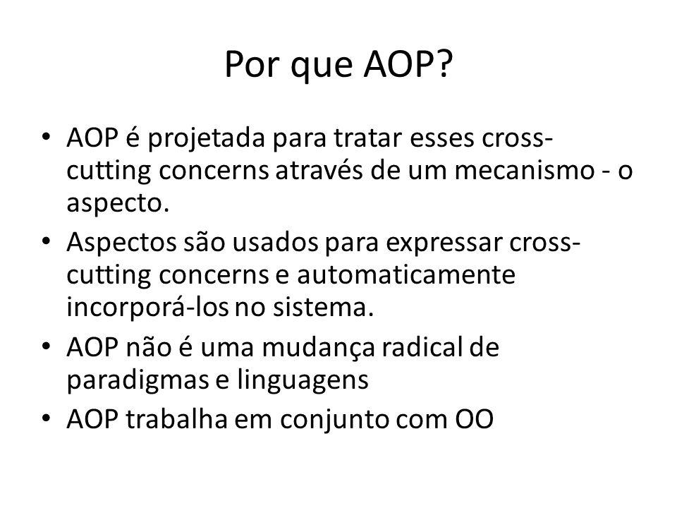 Por que AOP AOP é projetada para tratar esses cross-cutting concerns através de um mecanismo - o aspecto.