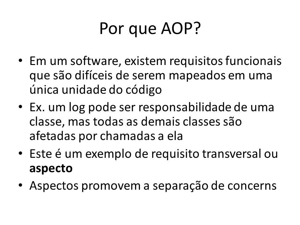 Por que AOP Em um software, existem requisitos funcionais que são difíceis de serem mapeados em uma única unidade do código.