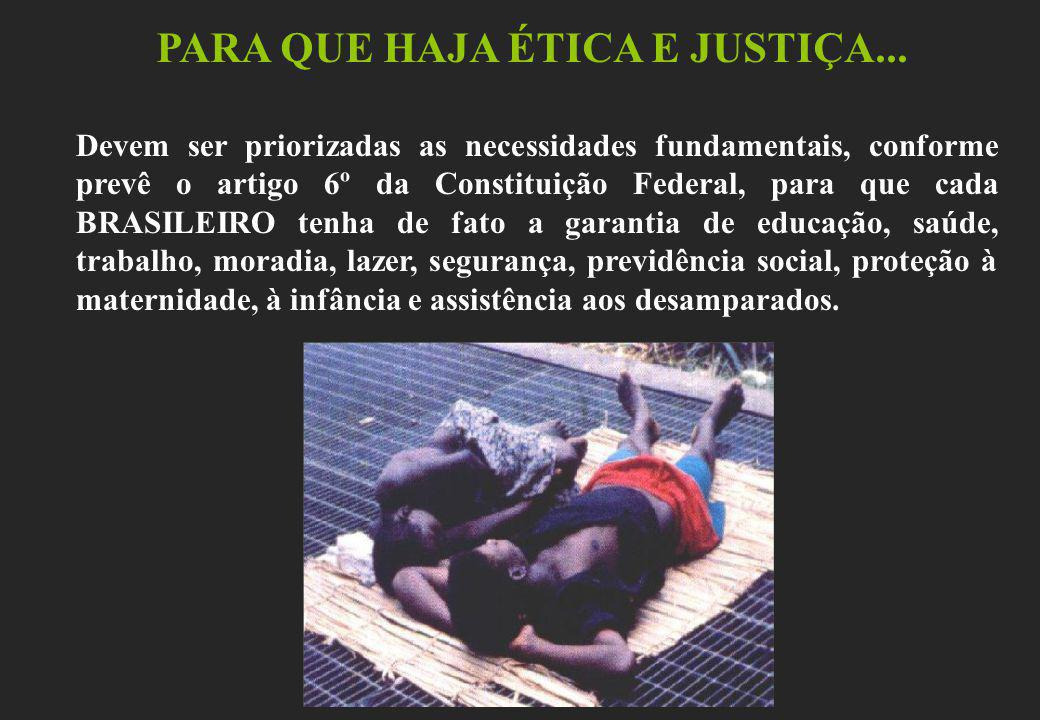 PARA QUE HAJA ÉTICA E JUSTIÇA...