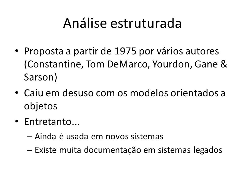 Análise estruturada Proposta a partir de 1975 por vários autores (Constantine, Tom DeMarco, Yourdon, Gane & Sarson)
