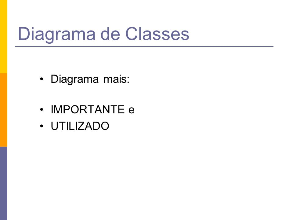 Diagrama de Classes Diagrama mais: IMPORTANTE e UTILIZADO
