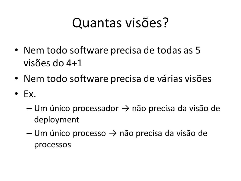 Quantas visões Nem todo software precisa de todas as 5 visões do 4+1