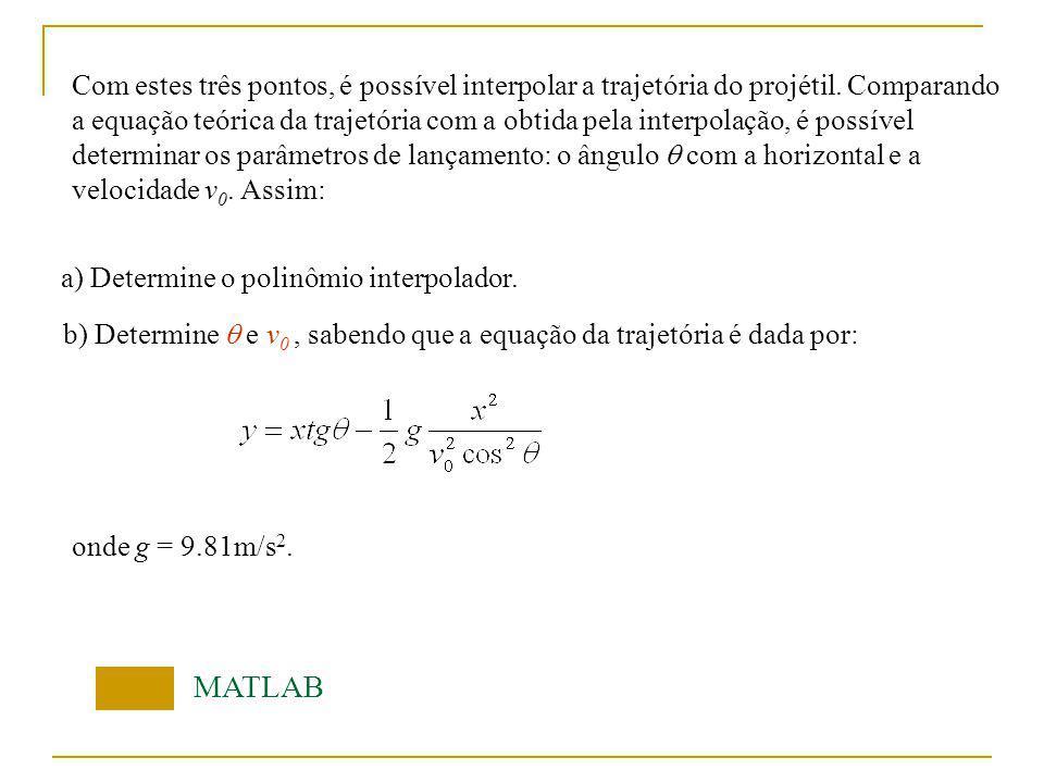Com estes três pontos, é possível interpolar a trajetória do projétil