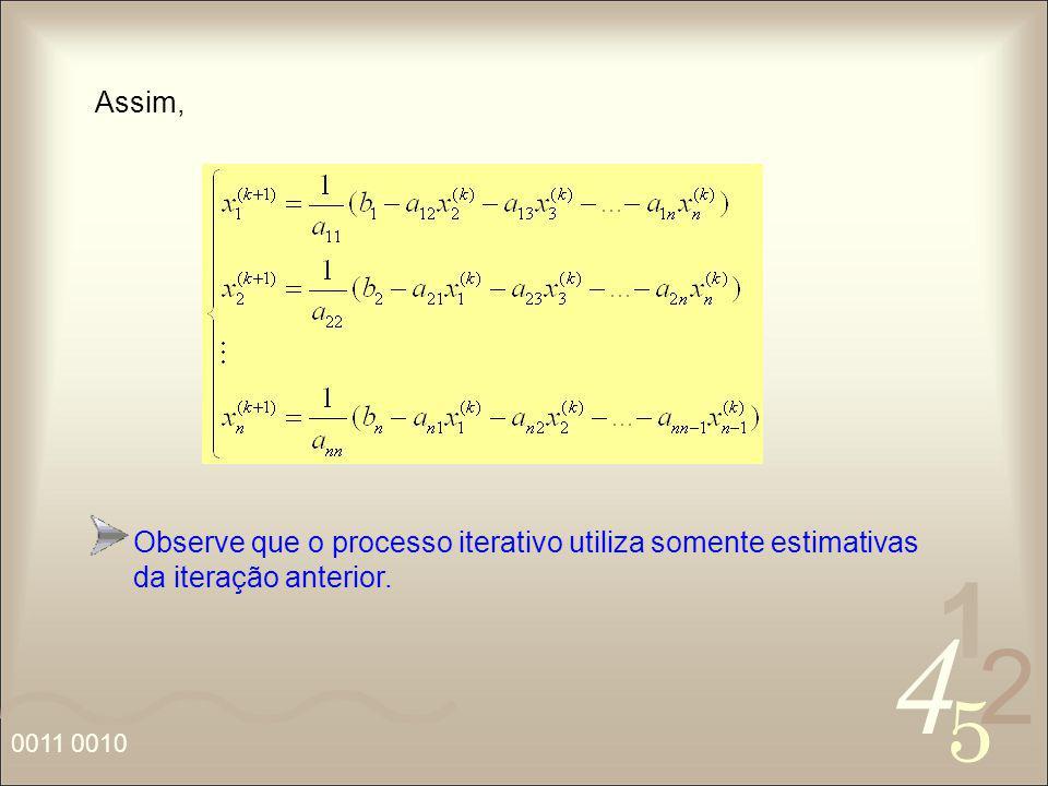 Assim, Observe que o processo iterativo utiliza somente estimativas da iteração anterior.