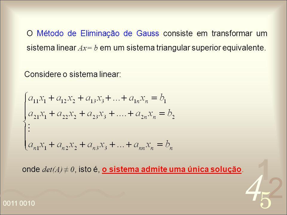 O Método de Eliminação de Gauss consiste em transformar um sistema linear Ax= b em um sistema triangular superior equivalente.