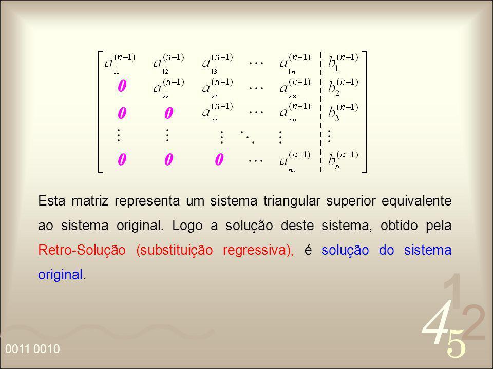 Esta matriz representa um sistema triangular superior equivalente ao sistema original.
