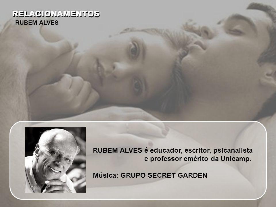 RELACIONAMENTOS RUBEM ALVES. RUBEM ALVES é educador, escritor, psicanalista e professor emérito da Unicamp.