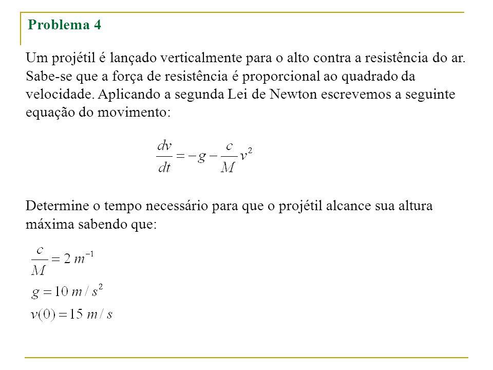 Problema 4 Um projétil é lançado verticalmente para o alto contra a resistência do ar.