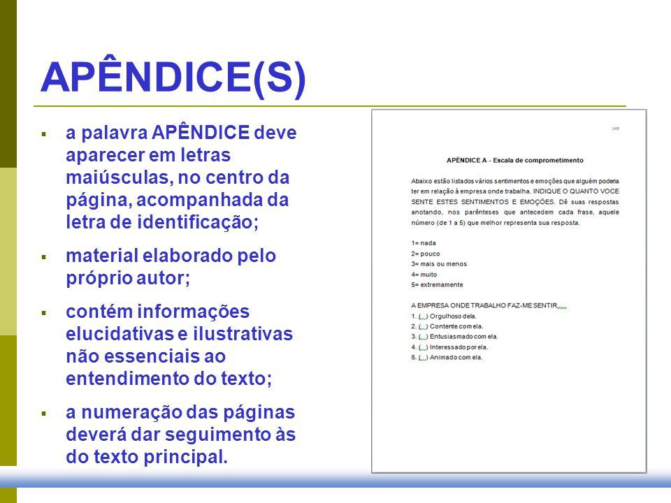 APÊNDICE(S) a palavra APÊNDICE deve aparecer em letras maiúsculas, no centro da página, acompanhada da letra de identificação;
