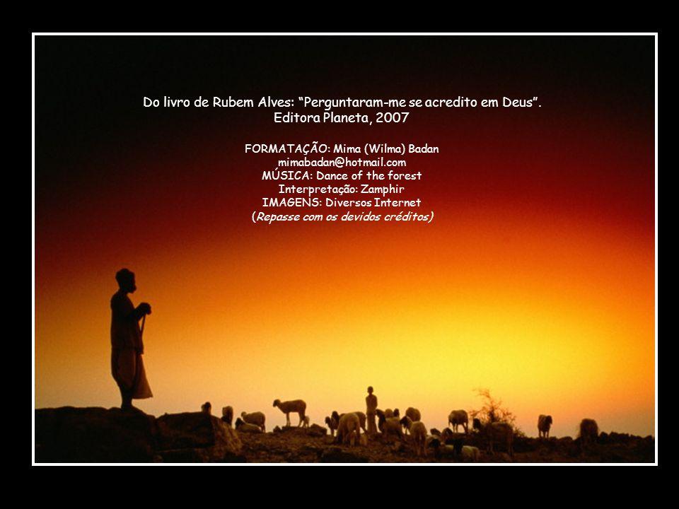Do livro de Rubem Alves: Perguntaram-me se acredito em Deus .