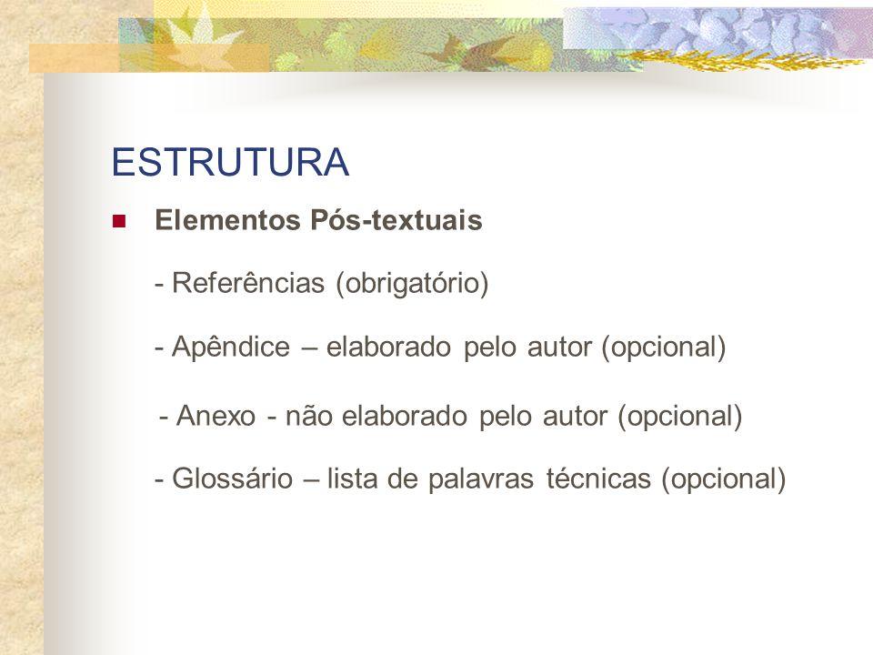 ESTRUTURA Elementos Pós-textuais - Referências (obrigatório) - Apêndice – elaborado pelo autor (opcional)