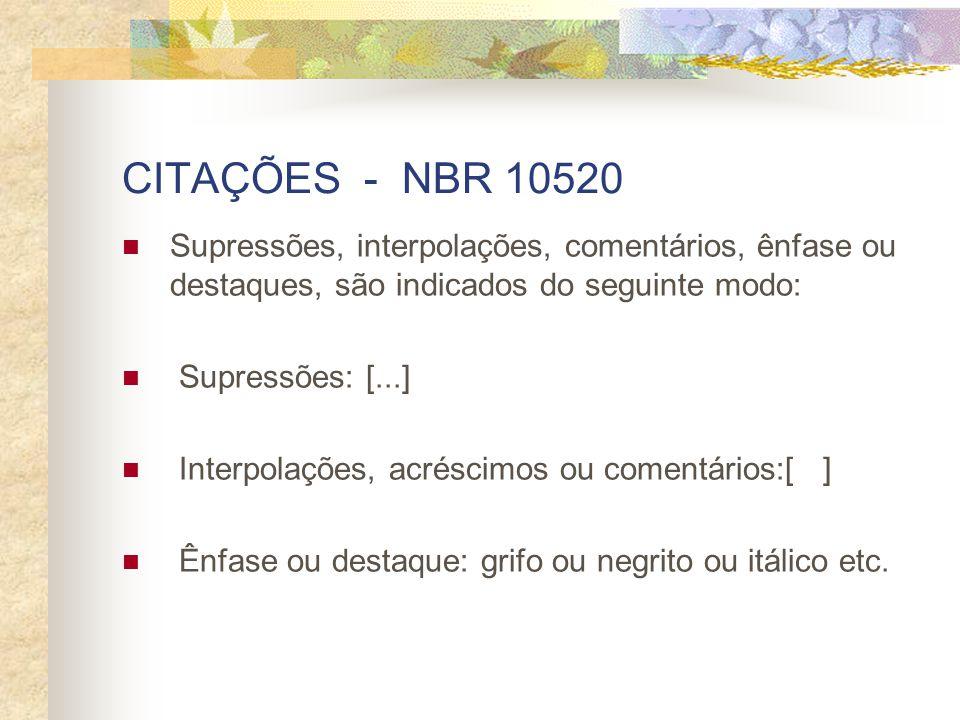 CITAÇÕES - NBR 10520 Supressões, interpolações, comentários, ênfase ou destaques, são indicados do seguinte modo: