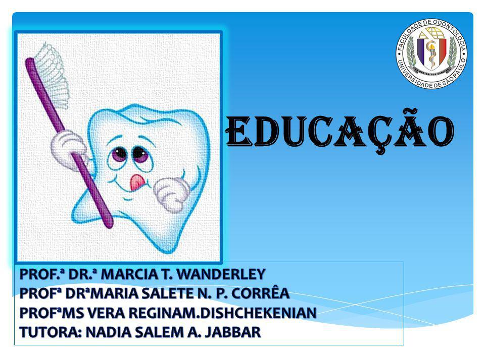 Educação PROF.ª DR.ª MARCIA T. WANDERLEY