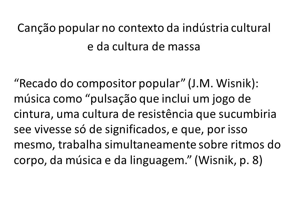 Canção popular no contexto da indústria cultural e da cultura de massa Recado do compositor popular (J.M.