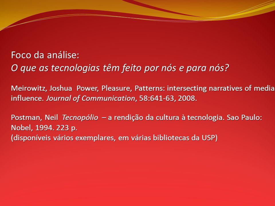 Foco da análise: O que as tecnologias têm feito por nós e para nós