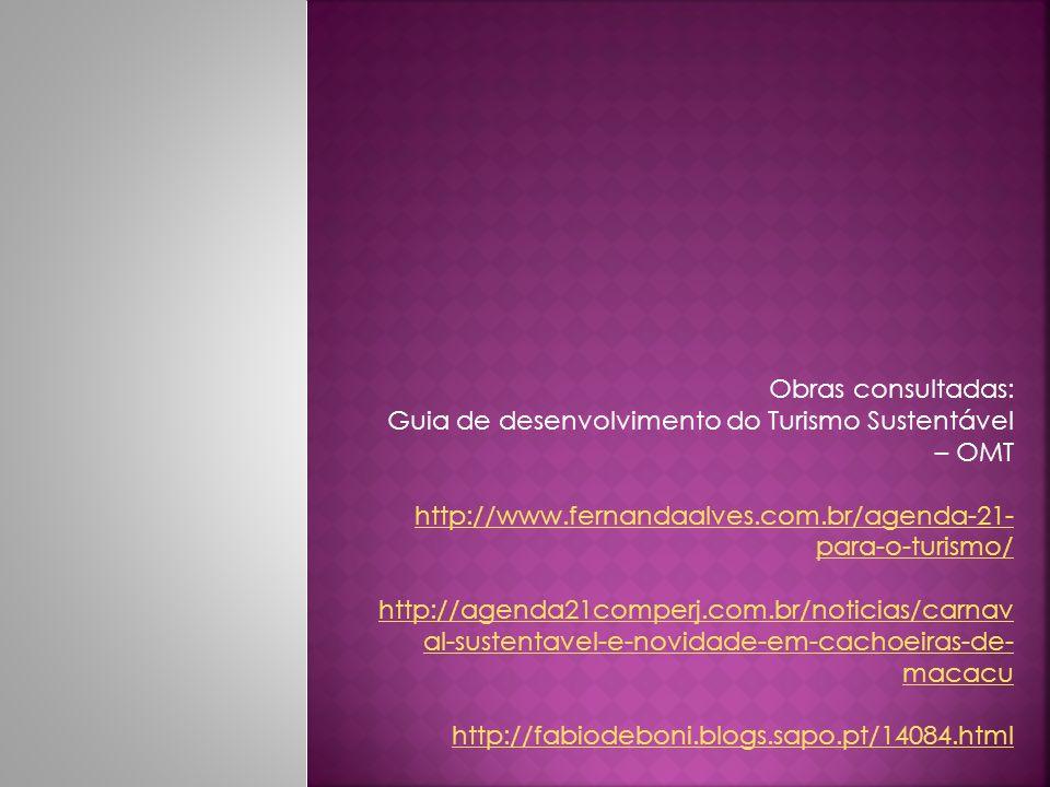 Obras consultadas: Guia de desenvolvimento do Turismo Sustentável – OMT. http://www.fernandaalves.com.br/agenda-21-para-o-turismo/