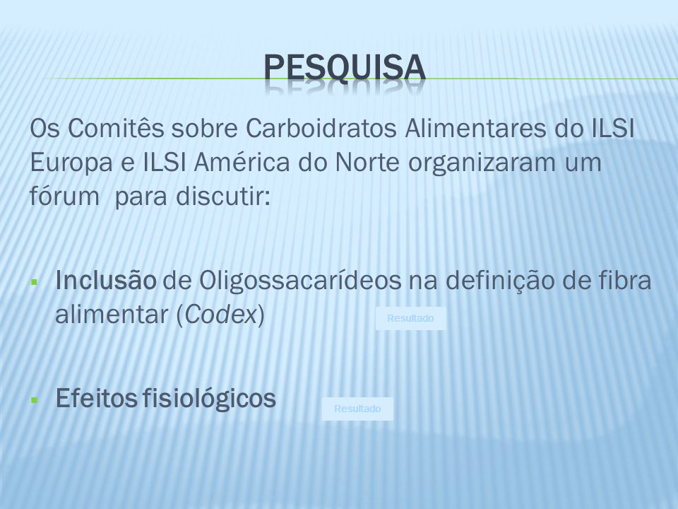 Pesquisa Os Comitês sobre Carboidratos Alimentares do ILSI Europa e ILSI América do Norte organizaram um fórum para discutir: