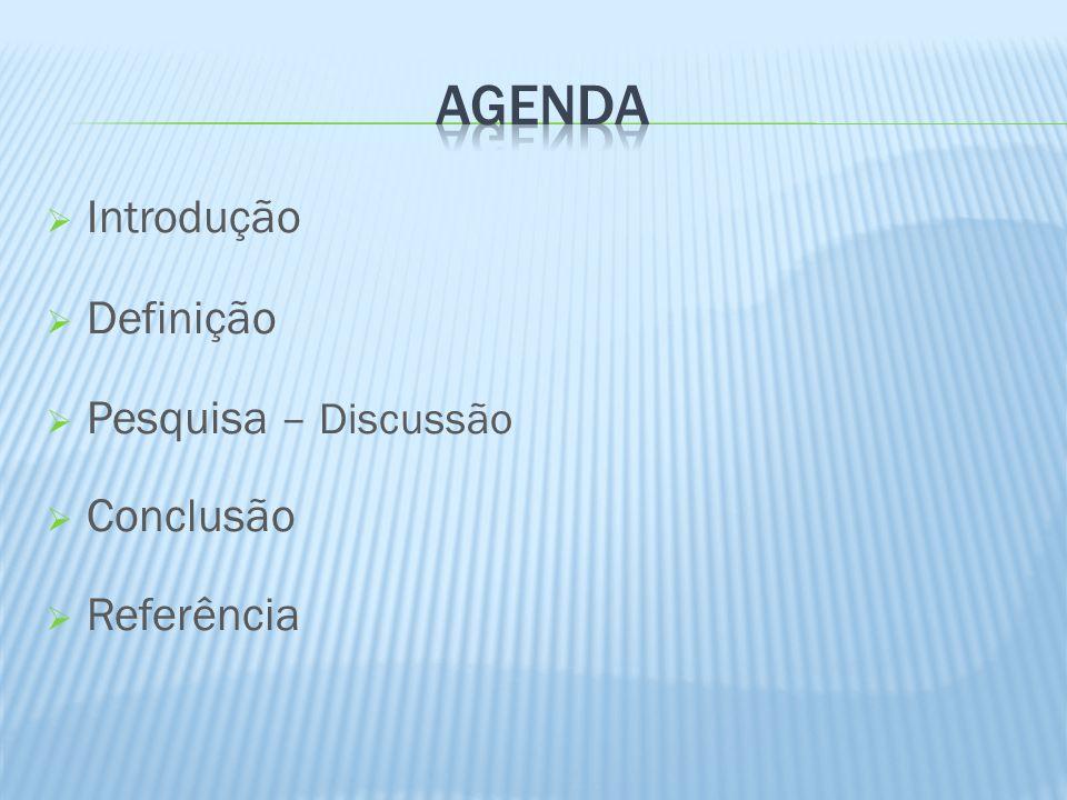Agenda Introdução Definição Pesquisa – Discussão Conclusão Referência