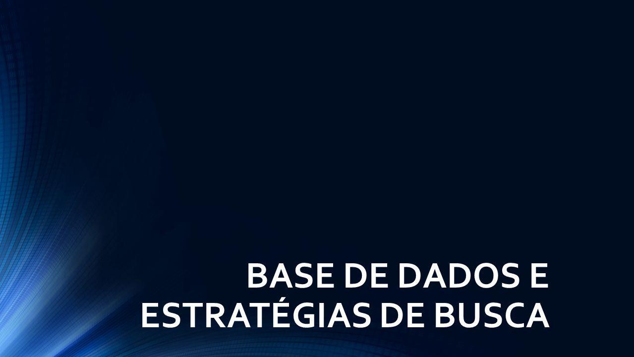 BASE DE DADOS E ESTRATÉGIAS DE BUSCA