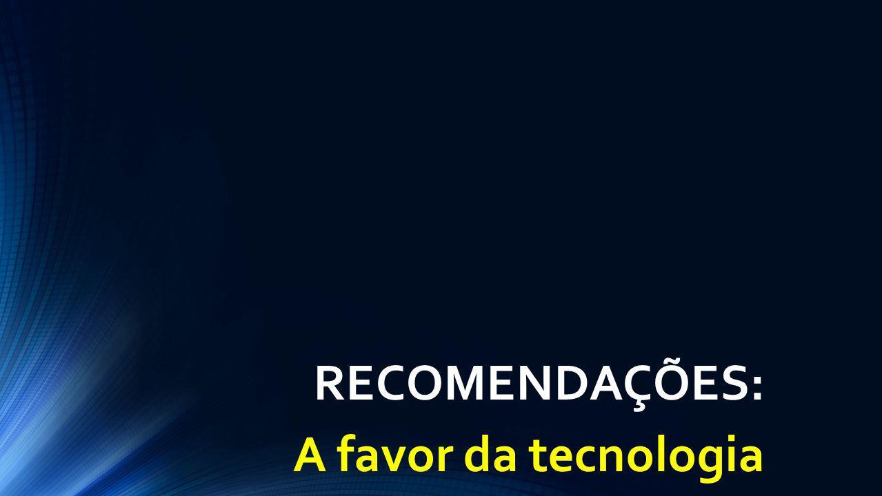 RECOMENDAÇÕES: A favor da tecnologia