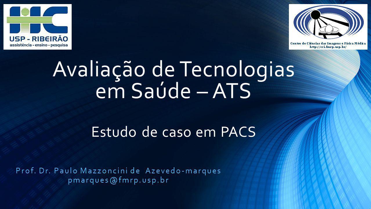 Avaliação de Tecnologias em Saúde – ATS Estudo de caso em PACS