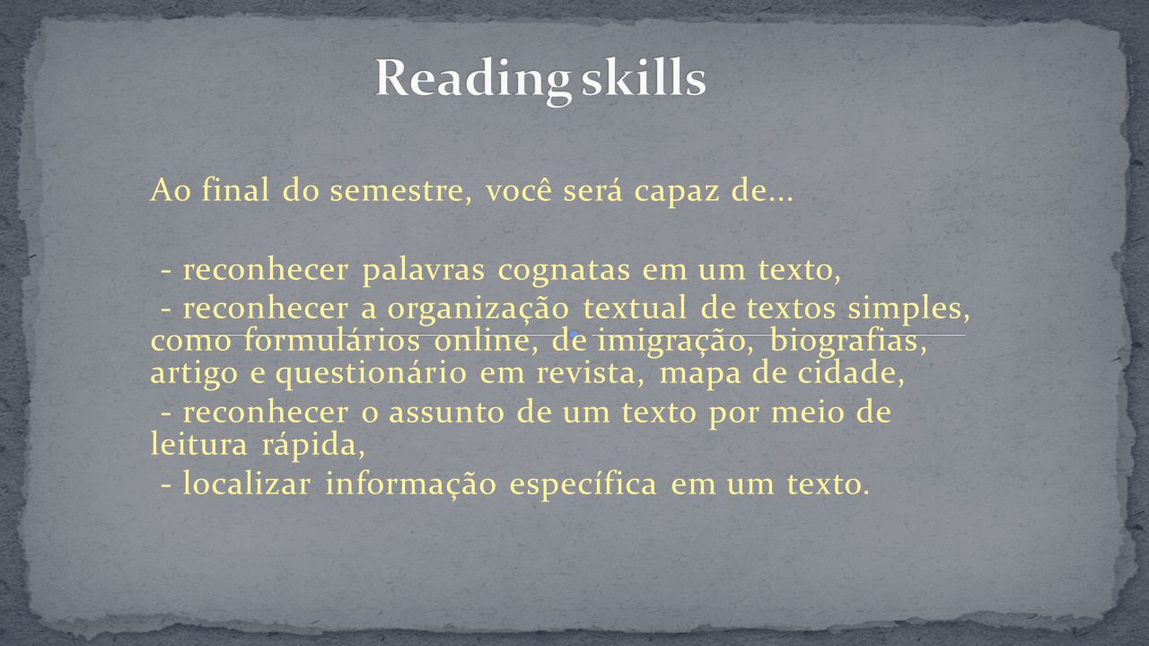 Reading skills Ao final do semestre, você será capaz de...