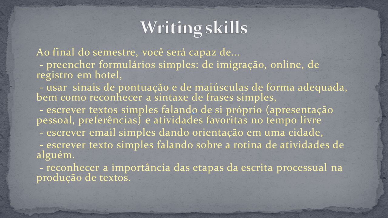 Writing skills Ao final do semestre, você será capaz de...