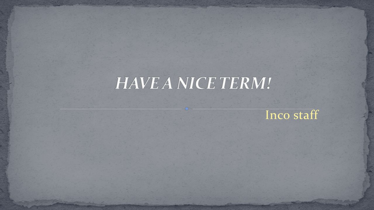 HAVE A NICE TERM! Inco staff