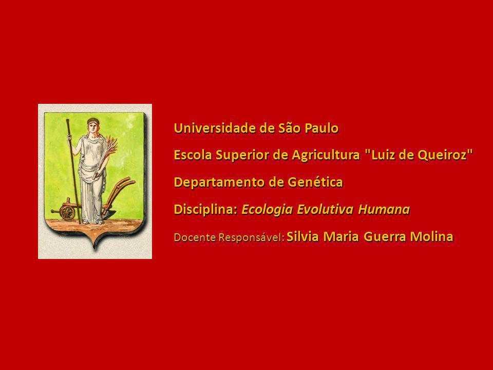 Universidade de São Paulo Escola Superior de Agricultura Luiz de Queiroz Departamento de Genética Disciplina: Ecologia Evolutiva Humana Docente Responsável: Silvia Maria Guerra Molina