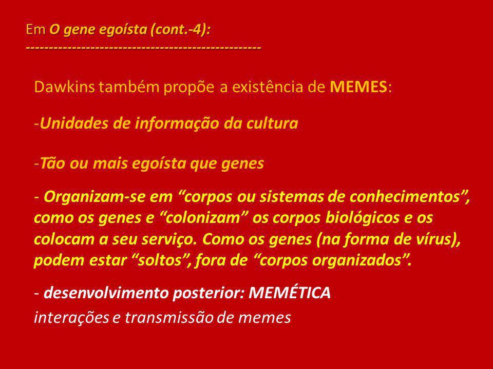 Dawkins também propõe a existência de MEMES: